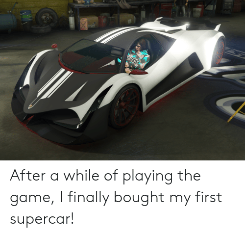 The Game, Game, and The Game I: After a while of playing the game, I finally bought my first supercar!