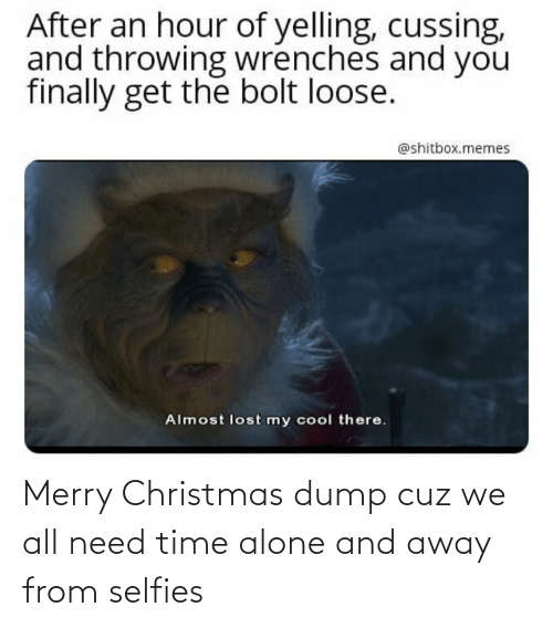 throwing: After an hour of yelling, cussing,  and throwing wrenches and you  finally get the bolt loose.  @shitbox.memes  Almost lost my cool there. Merry Christmas dump cuz we all need time alone and away from selfies