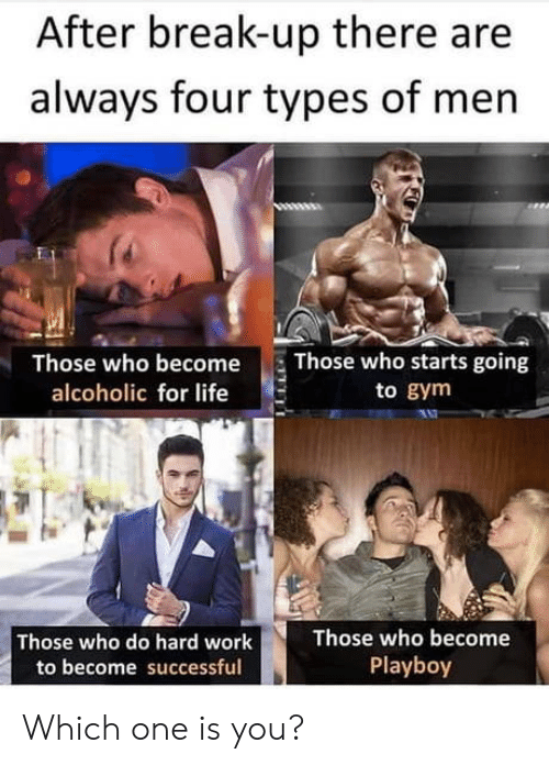 Playboy: After break-up there are  always four types of men  Those who becomeThose who starts going  alcoholic for life  to gym  Those who do hard work  to become successful  Those who become  Playboy Which one is you?