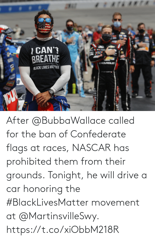 Confederate: After @BubbaWallace called for the ban of Confederate flags at races, NASCAR has prohibited them from their grounds.  Tonight, he will drive a car honoring the #BlackLivesMatter movement at @MartinsvilleSwy. https://t.co/xiObbM218R