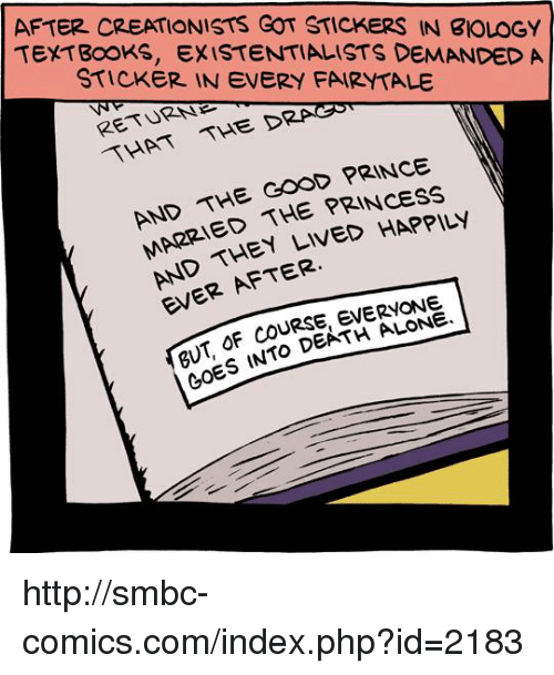 Smbc Comic: AFTER CREATIONISTS GOT STICKERS IN BIOLOGY  TEXTBOOKS, EXISTENTIALISTS DEMANDED A  STICKER IN EVERY FAARYTALE  THE DRAGO  RETURN  GOOD PRINCE  AND THE THE PRINCESS  LIVED EVER AFTER.  OF DEATH LONE  GOES INTO http://smbc-comics.com/index.php?id=2183