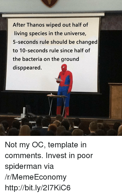 wiped: After Thanos wiped out half of  living species in the universe,  5-seconds rule should be changed  to 10-seconds rule since half of  the bacteria on the ground  disppeared. Not my OC, template in comments. Invest in poor spiderman via /r/MemeEconomy http://bit.ly/2I7KiC6