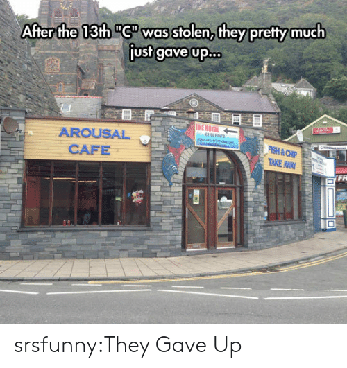 "Tumblr, Blog, and Http: After the 13th ""Cwas stolen,they pretty much  just gave up.  AROUSAL  CAFE  FR srsfunny:They Gave Up"