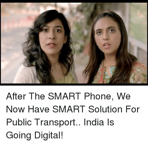 Smart Phoned: After The SMART Phone, We Now Have SMART Solution For Public Transport.. India Is Going Digital!