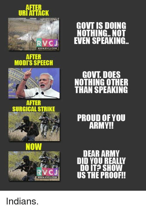 Modi Speech: AFTER  URI ATTACK  GOVT IS DOING  NOTHING.. NOT  RvCJ EVEN SPEAKING  WWW.RVCJ COM  AFTER  MODI'S SPEECH  GOVT DOES  NOTHING OTHER  THAN SPEAKING  AFTER  SURGICAL STRIKE  PROUD OF YOU  ARMY!!  NOW  DEAR ARMY  DID YOU REALLY  DO IT? SHOW  US THE PROOF!!  WWW RVCJ COM Indians.