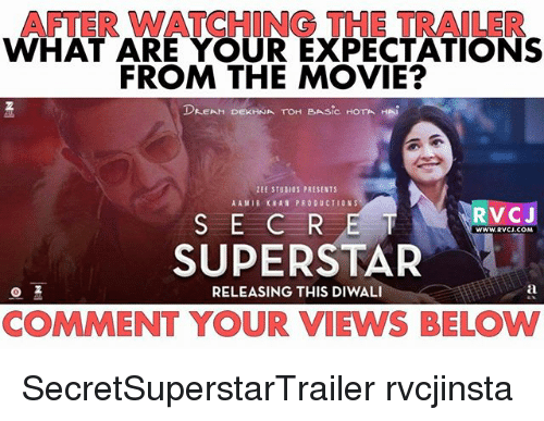 hotas: AFTER WATCHING THE TRAILER  WHAT ARE YOUR EXPECTATIONS  FROM THE MOVIE?  DEEAH DEKHNA TOH BASIC HOTA HAi  ZEE STUDIOS PRESENTS  AAMIR KHAN PRODUCTIONS  RVCJ  S E CRE  SUPERSTAR  WWW.RVCJ.COM  RELEASING THIS DIWALI  COMMENT YOUR VIEWS BELOW SecretSuperstarTrailer rvcjinsta