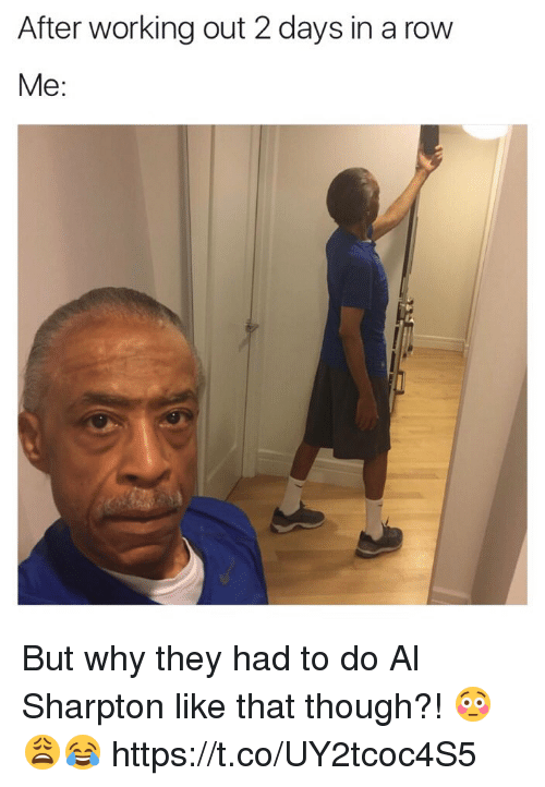 Al Sharpton: After working out 2 days in a row  Me But why they had to do Al Sharpton like that though?! 😳😩😂 https://t.co/UY2tcoc4S5