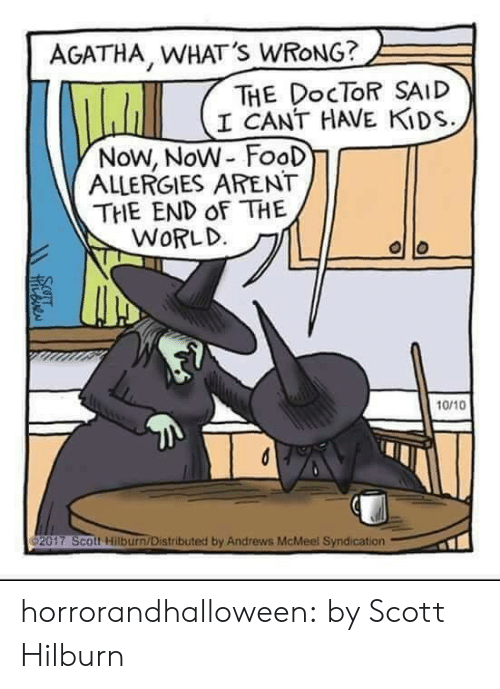 Doctor, Food, and Target: AGATHA, WHAT'S WRONG?  THE DocTOR SAID  I CANT HAVE KİDS.  Now, Now FooD  ALLERGIES ARENT  THE END oF THE  10/10  2017 Scott Hilburn/Distributed by Andrews McMeel Syndication horrorandhalloween: by Scott Hilburn