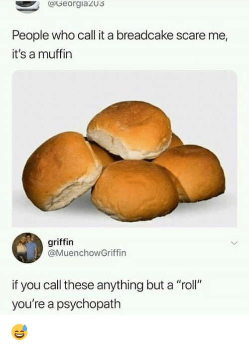 """Memes, Scare, and 🤖: aGeorgiazu3  People who call it a breadcake scare me,  it's a muffin  griffin  @MuenchowGriffin  if you call these anything but a """"roll""""  you're a psychopath 😅"""