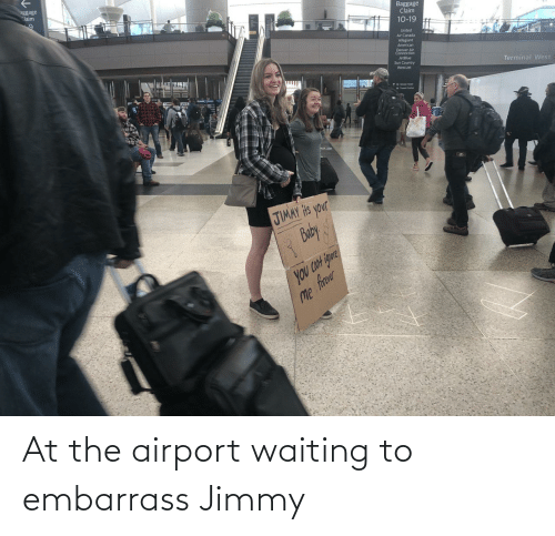 United: aggage  Claim  Baggage  Claim  10-19  United  Air Canada  Allegiant  American  Denver Air  Connection  JetBlue  Sun Country  WestJet  Terminal West  1wetin uta  JIMAY Hts your  Buby  you CON igure  Me frer At the airport waiting to embarrass Jimmy