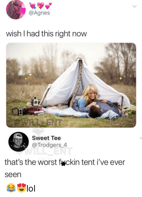 this-right-now: @Agnes  wish I had this right now  Sweet Tee  @Trodgers 4  that's the worst f ckin tent i've ever  seen 😂😍lol