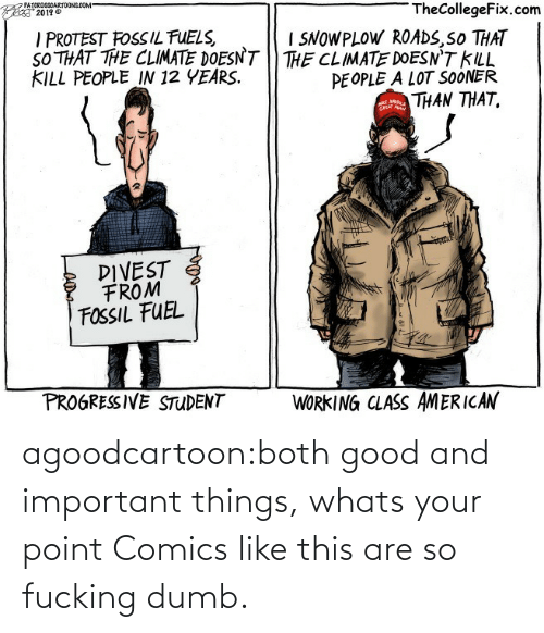 point: agoodcartoon:both good and important things, whats your point   Comics like this are so fucking dumb.