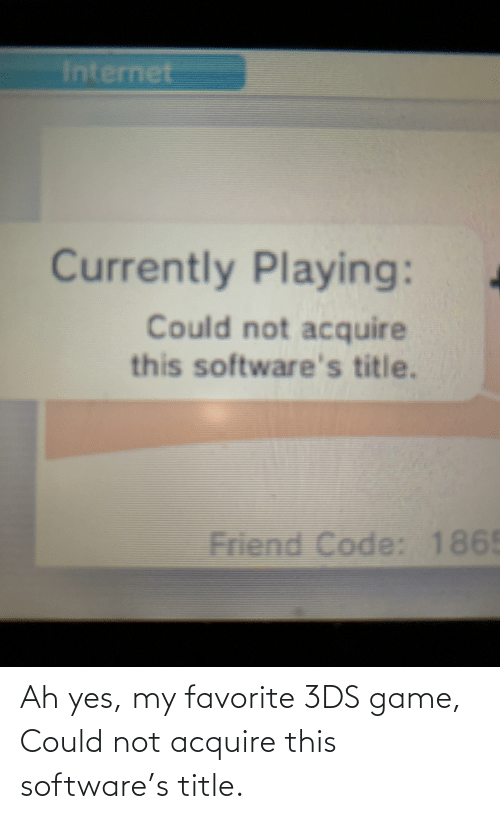 acquire: Ah yes, my favorite 3DS game, Could not acquire this software's title.