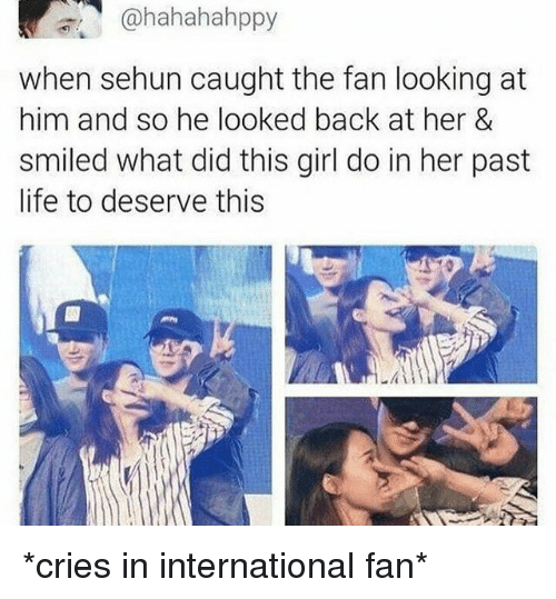 Life, Girl, and International: ahahahahppy  when sehun caught the fan looking at  him and so he looked back at her &  smiled what did this girl do in her past  life to deserve this *cries in international fan*