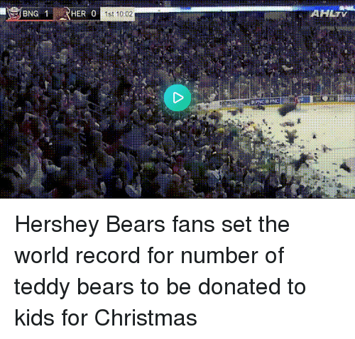 Christmas, Bears, and Kids: AHLTV  HER 0  1st 10:02 Hershey Bears fans set the world record for number of teddy bears to be donated to kids for Christmas