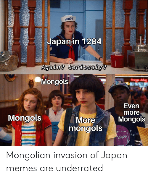 invasion: AHOY  Japanin 1284  Again? Seriously?  Mongols  Even  more  Mongols  More  mongols  Mongols Mongolian invasion of Japan memes are underrated