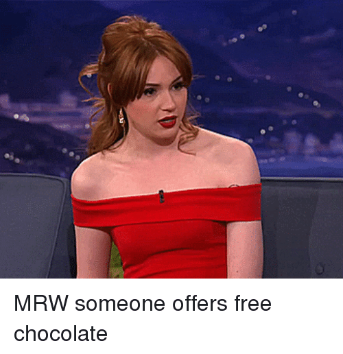 Advice Animals: ai MRW someone offers free chocolate
