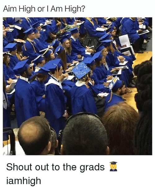 Aimfully: Aim High or l Am High? Shout out to the grads 👩🎓 iamhigh