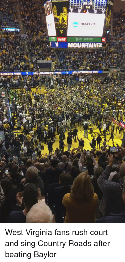 Memes, Singing, and Bank: AINEERS WIN  RESPECT  UNITED BANK  MOUNTAINEER  MOUNTAINEERAWINI West Virginia fans rush court and sing Country Roads after beating Baylor