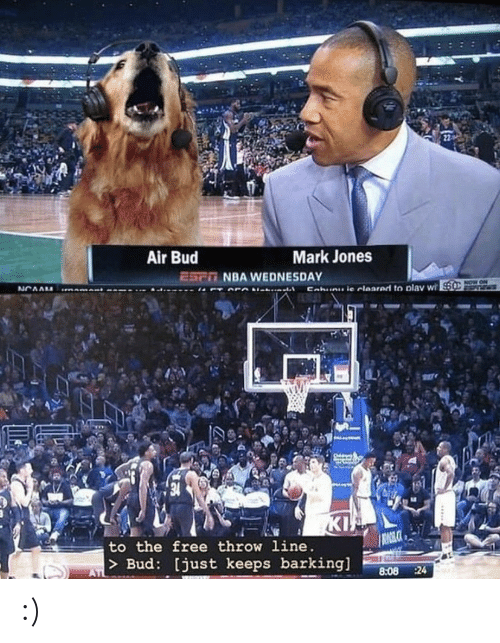 Nba, Air Bud, and Free: Air Bud  Mark Jones  ESPO NBA WEDNESDAY  NCAAL  Eabuauie cleared to plav wi $0  KI  RIOL C  to the free throw line.  > Bud: [just keeps barkingl  AT  8:08  :24 :)