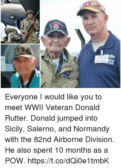 normandy: AIR  SION  DOG  1n Everyone I would like you to meet WWII Veteran Donald Rutter. Donald jumped into Sicily, Salerno, and Normandy with the 82nd Airborne Division. He also spent 10 months as a POW. https://t.co/dQi0e1tmbK