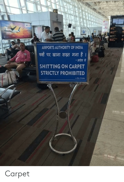 India, Carpet, and Order: AIRPORTS AUTHORITY OF INDIA  फर्श पर खाना सख़्त मना है ।  -आदेश से  SHITTING ON CARPET  STRICTLY PROHIBITED  -By Order Carpet