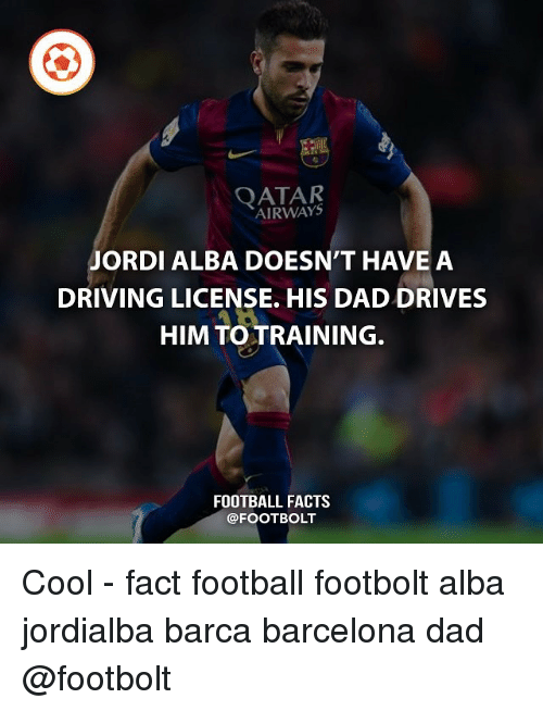 Jordi Alba: AIRWAYS  JORDI ALBA DOESN'T HAVE A  DRIVING LICENSE. HIS DAD DRIVES  HIM TO TRAINING.  FOOTBALL FACTS  FOOTBOLT Cool - fact football footbolt alba jordialba barca barcelona dad @footbolt