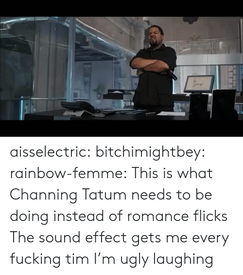 sound effect: aisselectric:  bitchimightbey:   rainbow-femme:  This is what Channing Tatum needs to be doing instead of romance flicks   The sound effect gets me every fucking tim   I'm ugly laughing