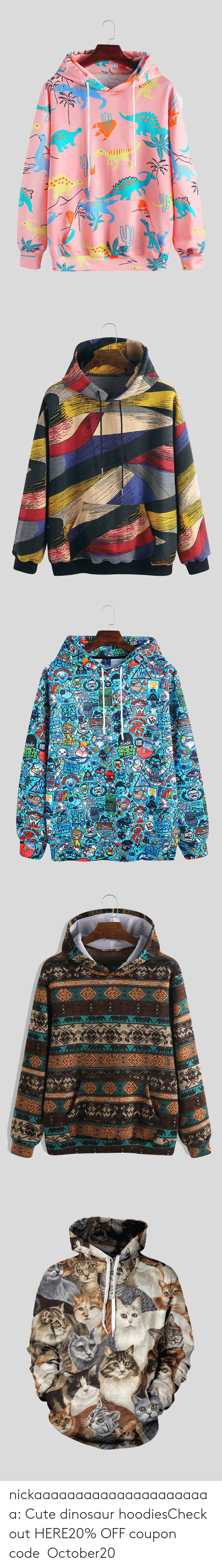 Cute, Dinosaur, and Tumblr: AIT   (DA(R).  Read  Everythis  Accompli  Nothina  ON'  verything nickaaaaaaaaaaaaaaaaaaaaaa:  Cute dinosaur hoodiesCheck out HERE20% OFF coupon code:October20