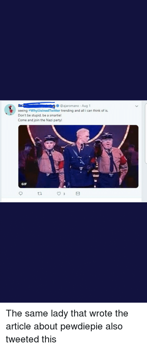 party gif: @ajaromano Aug 1  seeing #whylloinedTwitter trending and all i can think of is,  Don't be stupid, be a smartie!  Come and join the Nazi party  GIF