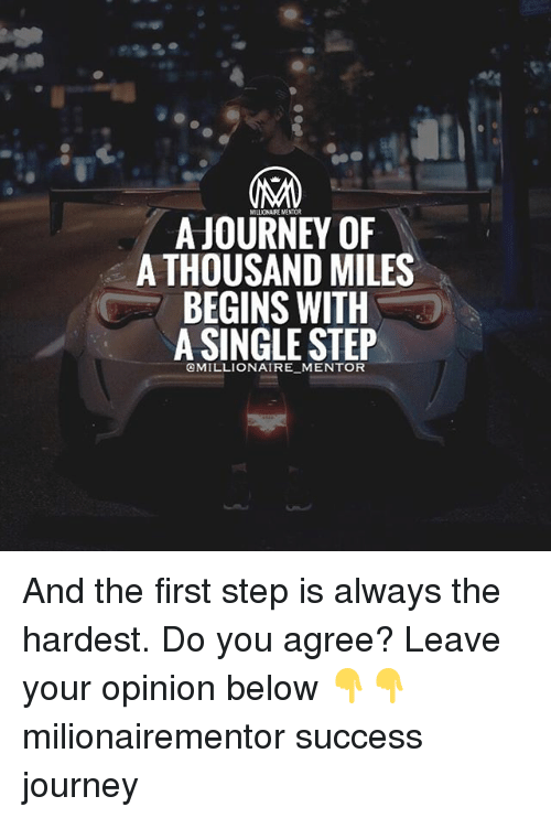 Journey, Memes, and Success: AJOURNEY OF  A THOUSAND MILES  BEGINS WITH  A SINGLE STEP  eMILLIONAIRE MENTOR And the first step is always the hardest. Do you agree? Leave your opinion below 👇👇 milionairementor success journey