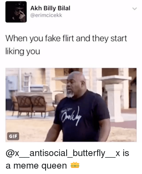bilal: Akh Billy Bilal  @erimcicekk  When you fake flirt and they start  liking you  GIF @x__antisocial_butterfly__x is a meme queen 👑