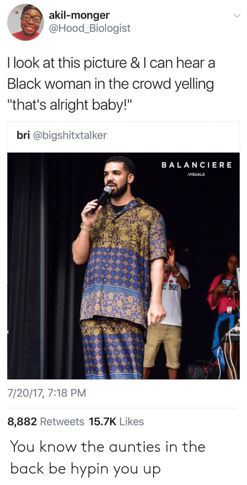 """Look At This Picture: akil-monger  @Hood_Biologist  I look at this picture & l can hear a  Black woman in the crowd yelling  """"that's alright baby!""""  bri @bigshitxtalker  BALANCIERE  VISUALS  Bor  7/20/17, 7:18 PM  8,882 Retweets 15.7K Like:s You know the aunties in the back be hypin you up"""