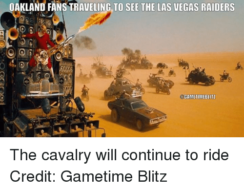 blitz: AKLAND FANSTRAVELING TO SEE THE LAS VEGAS RAIDERS  GAMETIMEBLITZ The cavalry will continue to ride Credit: Gametime Blitz