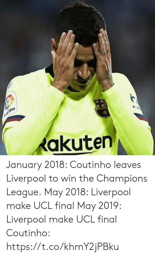 coutinho: akuten January 2018: Coutinho leaves Liverpool to win the Champions League.  May 2018: Liverpool make UCL final   May 2019: Liverpool make UCL final   Coutinho: https://t.co/khmY2jPBku