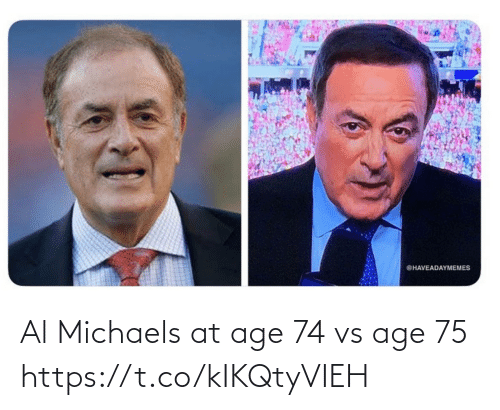 Age: Al Michaels at age 74 vs age 75 https://t.co/kIKQtyVIEH