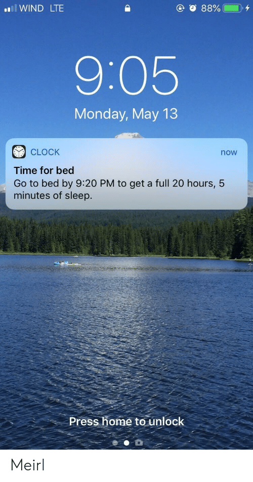Clock, Home, and Time: al WIND LTE  9:05  Monday, May 13  1  CLOCK  Time for bed  Go to bed by 9:20 PM to get a full 20 hours, 5  minutes of sleep.  now  Press home to unlock Meirl