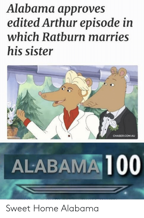 Arthur, Alabama, and Home: Alabama approves  edited Arthur episode in  which Ratburn marries  his sister  CHASER.COMAU  ALABAMA 100 Sweet Home Alabama