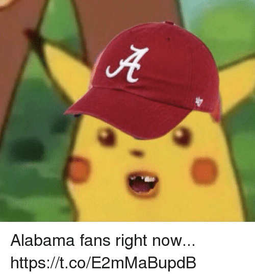 Alabama Fans: Alabama fans right now... https://t.co/E2mMaBupdB