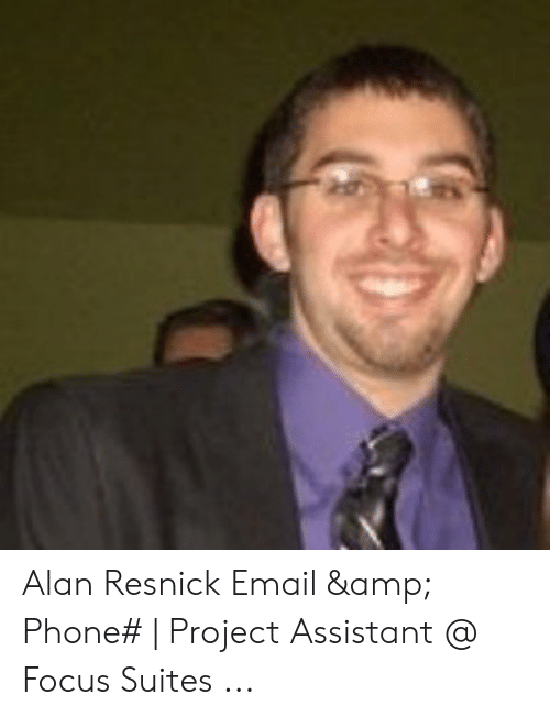 Phone, Email, and Focus: Alan Resnick Email & Phone# | Project Assistant @ Focus Suites ...