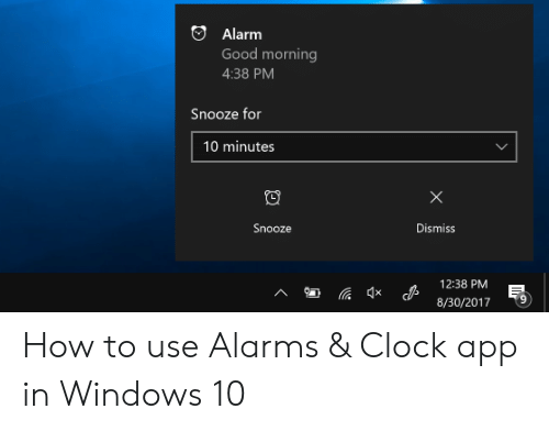 Windows Flag Meme: Alarm  Good morning  4:38 PM  Snooze for  10 minutes  Snooze  Dismiss  12:38 PM  8/30/2017  x  9 How to use Alarms & Clock app in Windows 10