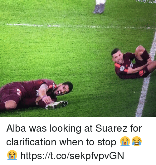 alba: Alba was looking at Suarez for clarification when to stop 😭😂😭 https://t.co/sekpfvpvGN