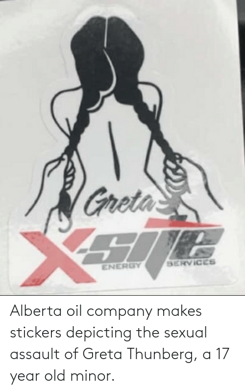 sexual assault: Alberta oil company makes stickers depicting the sexual assault of Greta Thunberg, a 17 year old minor.