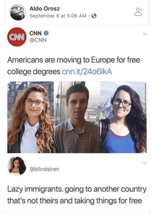 cnn.com, College, and Lazy: Aldo Orosz  September 6 at 5:06 AM  CNN  CNN @CNN  Americans are moving to Europe for free  college degrees cnn.it/24o6lkA  @blindsiren  Lazy immigrants.going to another country  that's not theirs and taking things for free