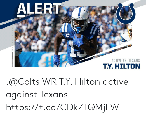 Texans: ALERT  ACTIVE VS. TEXANS  T.Y.HILTON .@Colts WR T.Y. Hilton active against Texans. https://t.co/CDkZTQMjFW