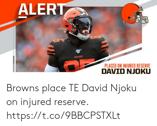 Reserve: ALERT  BROWNS  PLACED ON INJURED RESERVE Browns place TE David Njoku on injured reserve. https://t.co/9BBCPSTXLt