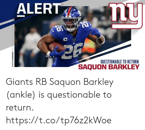 Questionable: ALERT  nu  QUESTIONABLE TO RETURN  SAQUO Giants RB Saquon Barkley (ankle) is questionable to return. https://t.co/tp76z2kWoe