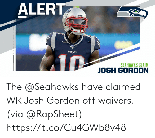 Memes, Josh Gordon, and Seahawks: ALERT  PATUS  PATRIO TS  10  SEAHAWKS CLAIM  JOSH GORDON The @Seahawks have claimed WR Josh Gordon off waivers.  (via @RapSheet) https://t.co/Cu4GWb8v48