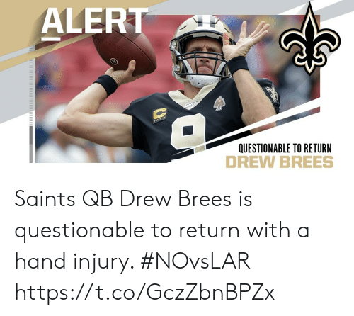 Questionable: ALERT  QUESTIONABLE TO RETURN Saints QB Drew Brees is questionable to return with a hand injury. #NOvsLAR https://t.co/GczZbnBPZx