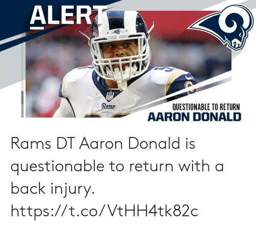 Questionable: ALERT  Rams  QUESTIONABLE TO RETURN Rams DT Aaron Donald is questionable to return with a back injury. https://t.co/VtHH4tk82c
